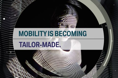 Mobility is becoming tailor-made.
